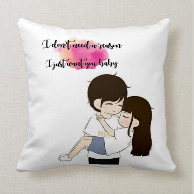 I Dont Need a Reason, I Just Want You Baby Cushion